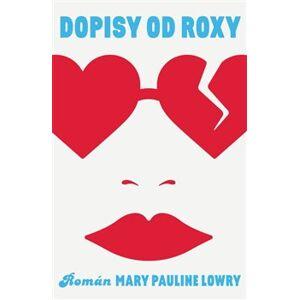 Dopisy od Roxy - Mary Pauline Lowry