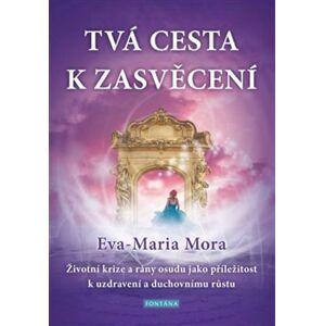Tvá cesta k zasvěcení - Eva-Maria Mora