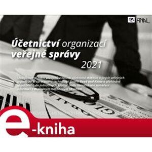 Účetnictví organizací veřejné správy 2021. průvodce metodikou finančního účetnictví veřejných rozpočtů - Michal Cipra