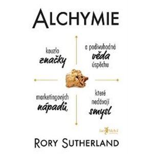 Alchymie. Kouzlo značky a podivuhodná věda úspěchu marketingových nápadů, které nedávají smysl - Rory Sutherland