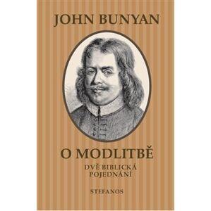 O modlitbě. Dvě biblická pojednání - John Bunyan