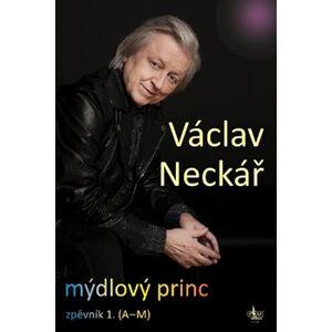 Mýdlový princ I. zpěvník 1. (A-M) - Václav Neckář