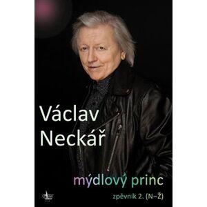 Mýdlový princ II. zpěvník 2. (N-Ž) - Václav Neckář