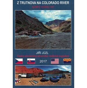 Z Trutnova na Colorado River - Jiří Jůzl