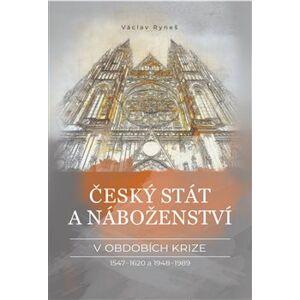 Český stát a náboženství v obdobích krize 1547–1620 a 1948–1989 - Václav Ryneš