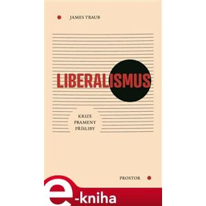 Liberalismus. Krize. Prameny. Přísliby. - James Traub
