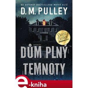 Dům plný temnoty - D. M. Pulley