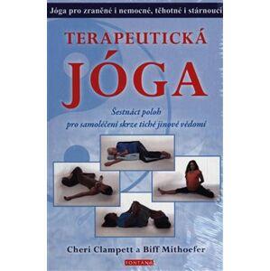 Terapeutická jóga. Šestnáct poloh pro samoléčení skrze tiché jinové vědomí - Biff Mithoefer, Clampett Cheri
