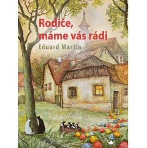 Rodiče, máme vás rádi - Eduard Martin