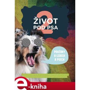 Život pod psa 2. Povídky o lidech a psech - kol. e-kniha