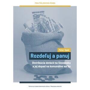 Rozdeľuj a panuj. Distribúcia dotácií na Slovensku a jej dopad na komunálne voľby - Peter Spáč