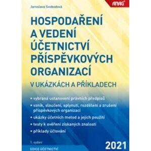 Hospodaření a vedení účetnictví příspěvkových organizací. v ukázkách a příkladech - Jaroslava Svobodová