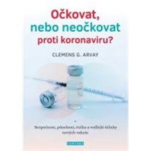 Očkovat, nebo neočkovat proti koronaviru? - Clemens G. Arvay