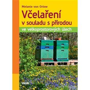 Včelaření v souladu s přírodou ve velkoprostorových úlech - Melanie von Orlow
