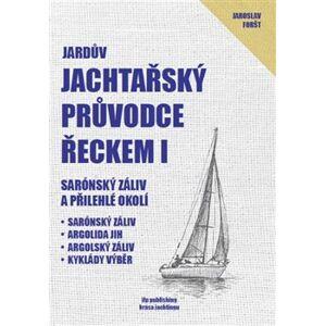 Jardův jachtařský průvodce Řeckem I.. Sarónský záliv a přilehlé okolí - Jaroslav Foršt