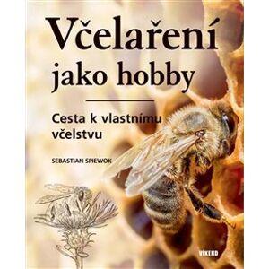 Včelaření jako hobby - Cesta k vlastnímu včelstvu - Sebastian Spiewok