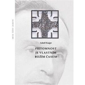 Přítomnost je vlastním Božím časem - Adolf Kajpr