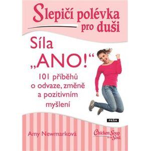 """Slepičí polévka pro duši - Síla """"ANO!"""". 101 příběhů o odvaze, změně a pozitivním myšlení - Amy Newmarková"""