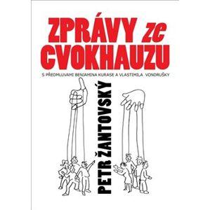 Zprávy ze cvokhauzu. S předmluvami Benjamina Kurase a Vlastimila Vondrušky - Petr Žantovský