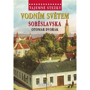 Tajemné stezky - Vodním světem Soběslavska - Otomar Dvořák