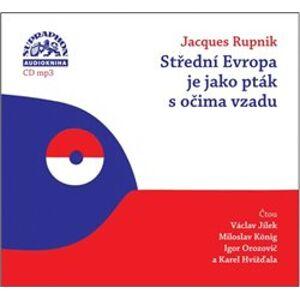 Střední Evropa je jako pták s očima vzadu. O české minulosti a přítomnosti - Jacques Rupnik