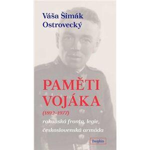 Paměti vojáka (1892 - 1977). rakouská fronta, legie, československá armáda - Váša Šimák Ostrovecký