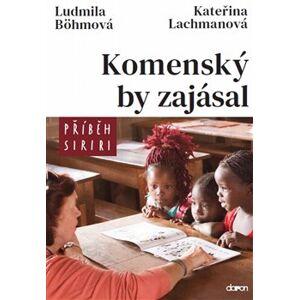 Komenský by zajásal - Příběh Siriri - Ludmila Böhmová, Kateřina Lachmanová