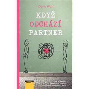 Když odchází partner. Jak překonat rozchod a rozvod a načerpat ztracenou sílu - Doris Wolfová