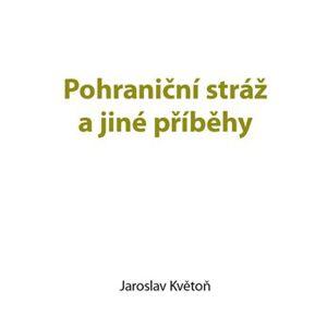 Pohraniční stráž a jiné příběhy - Jaroslav Květoň