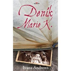 Deník Marie K. - Ivana Andrews