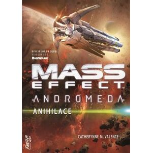 Mass Effect Andromeda 3 - Anihilace - Catherynne M. Valente