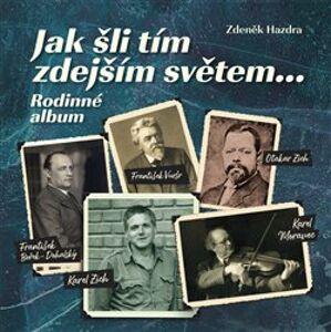 Jak šli tím zdejším světem.... Rodinné album - Zdeněk Hazdra