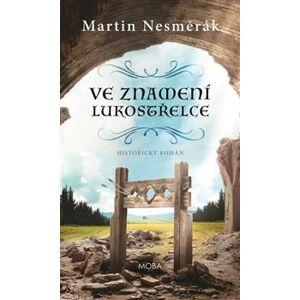 Ve znamení lukostřelce - Martin Nesměrák