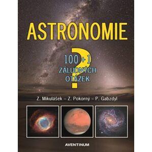 Astronomie - 100+1 záludných otázek - Zdeněk Mikulášek, Pavel Gabzdyl, Zdeněk Pokorný