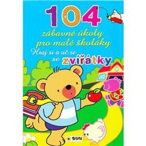104 zábavné úkoly pro malé školáky. Hraj si a uč se se zvířátky