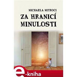 Za hranicí minulosti - Michaela Mitroci
