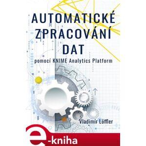 Automatické zpracování dat pomocí KNIME Analytics Platform - Vladimír Löffler