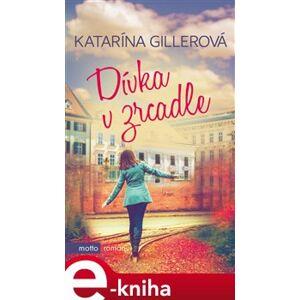 Dívka v zrcadle - Katarína Gillerová