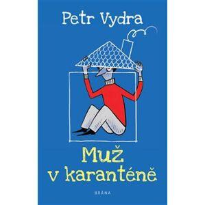 Muž v karanténě - Petr Vydra