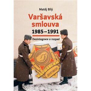 Varšavská smlouva 1985–1991. Dezintegrace a rozpad - Matěj Bílý