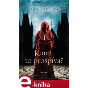 Komu to prospívá - Pavel Hrdlička