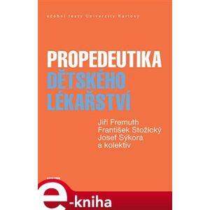 Propedeutika dětského lékařství - František Stožický, Josef Sýkora, kolektiv, Jiří Fremuth