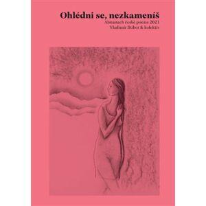 Ohlédni se, nezkameníš. Almanach české poezie 2021 - Vladimír Stibor