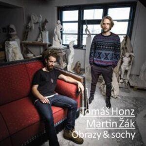 Obrazy & sochy - Tomáš Honz, Martin Žák