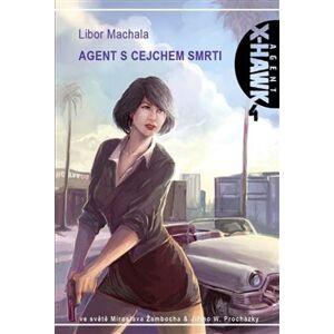 Agent s cejchem smrti. X-Hawk 4 - Libor Machala