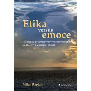 Etika versus emoce. kazuistiky pro pracovníky ve zdravotnictví, ve školství a v sociální oblasti - Milan Rapčan