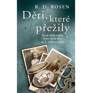 Děti, které přežily. Osud ukrývaných židovských dětí za 2. světové války - R. D. Rosen