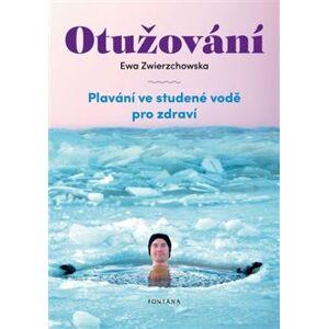 Otužování. Plavání ve studené vode pro zdraví - Ewa Zwierzchowska