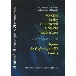 Arabská astrologie a astronomie. Rukopis knihy o narození a osudu mužů a žen - Charif Bahbouh, Žafar bin Muhammad a Ábú Mašar