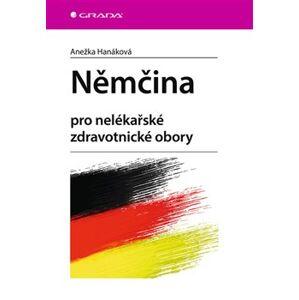 Němčina - pro nelékařské zdravotnické obory - Anežka Hanáková